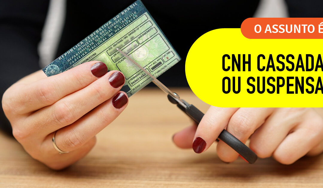 CNH cassada e CNH suspensa: entenda qual a diferença entre as duas
